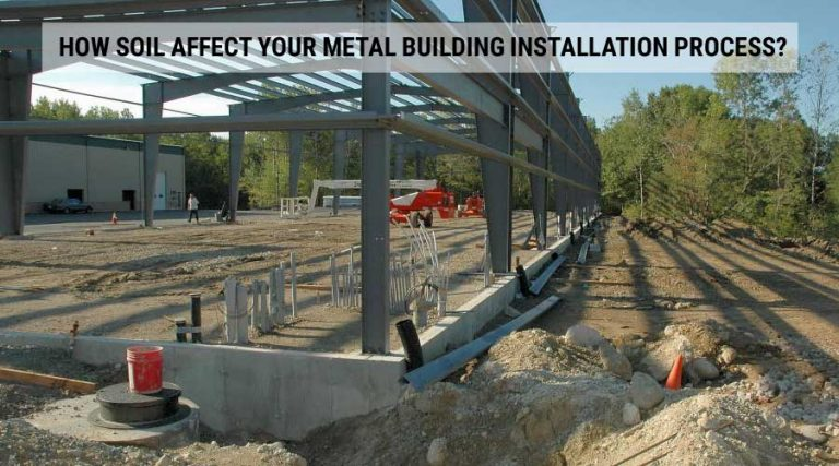 How Soil Affect Your Metal Building Installation Process?