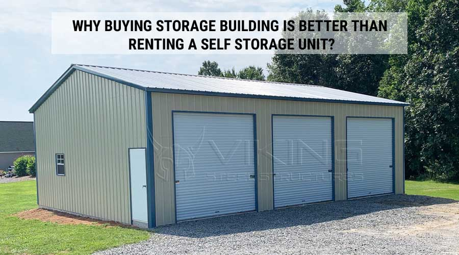 why buying storage building is better than renting a self storage unit