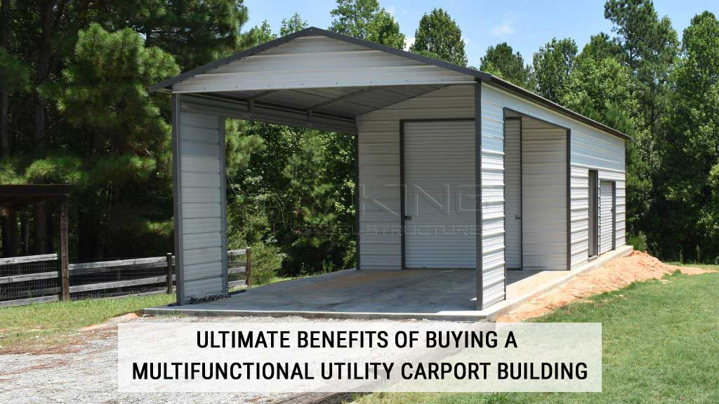 Ultimate Benefits of Buying a Multifunctional Utility Carport Building