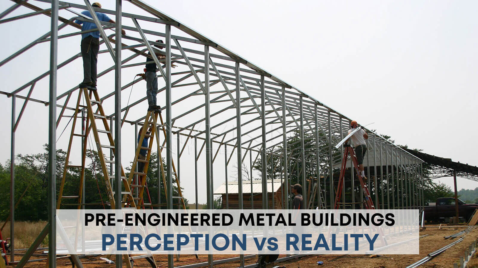 Pre-Engineered Metal Buildings Perception Vs. Reality